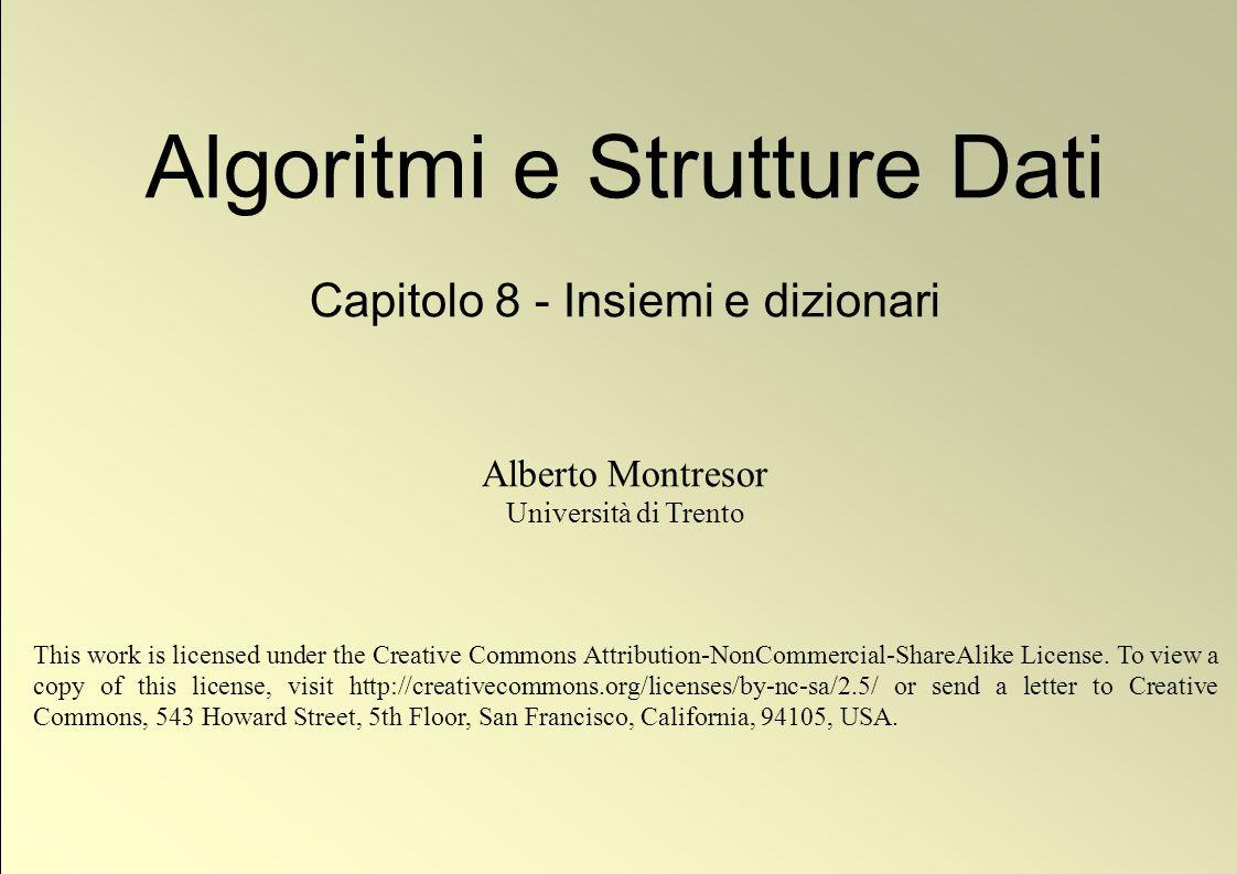 1 © Alberto Montresor Algoritmi e Strutture Dati Capitolo 8 - Insiemi e dizionari Alberto Montresor Università di Trento This work is licensed under t