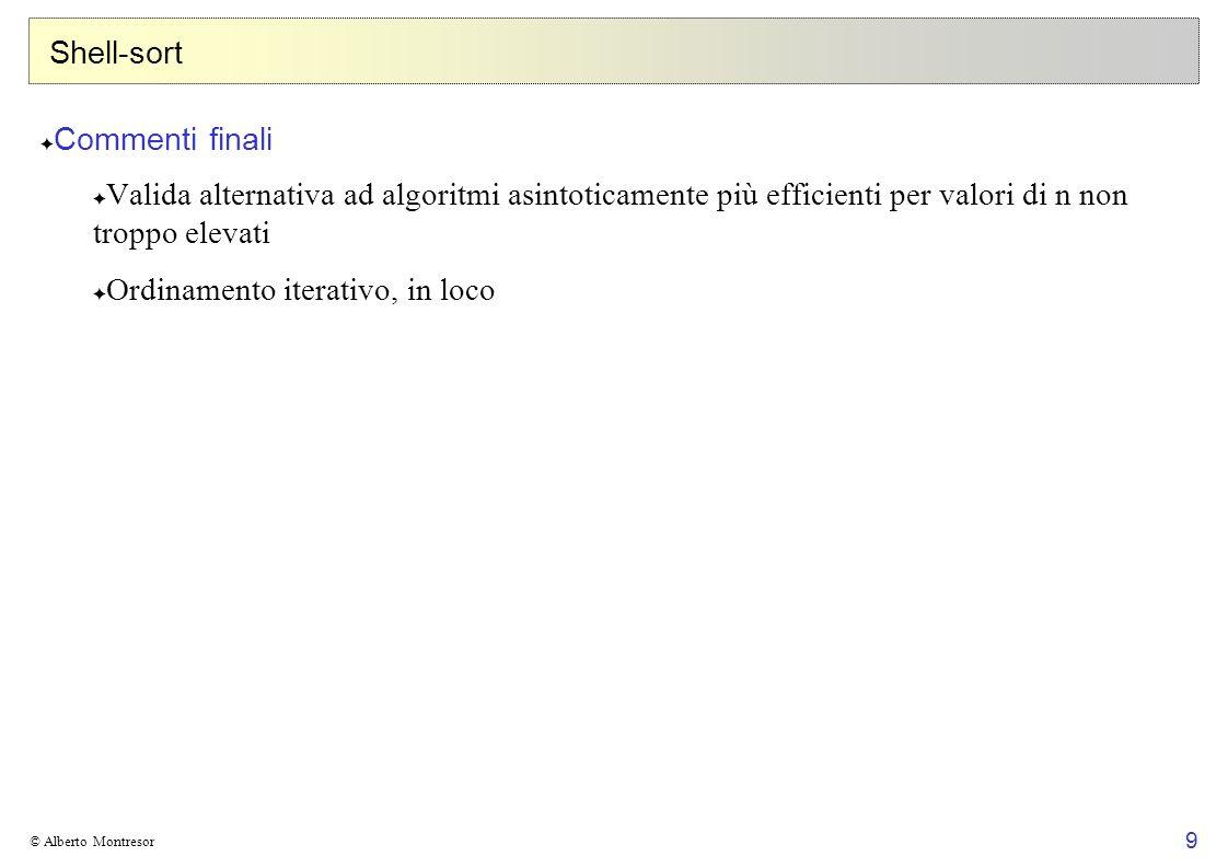 10 © Alberto Montresor Problemi di flusso Rete di flusso Una rete di flusso G = (V,E,s,p,c) è data da un grafo orientato G = (V,E), da una coppia di vertici di V detti sorgente s e pozzo p, da una funzione di capacità a valori interi positivi c:V ×V Z + {0}, tale per cui c(u,v)=0 se (u,v) E.