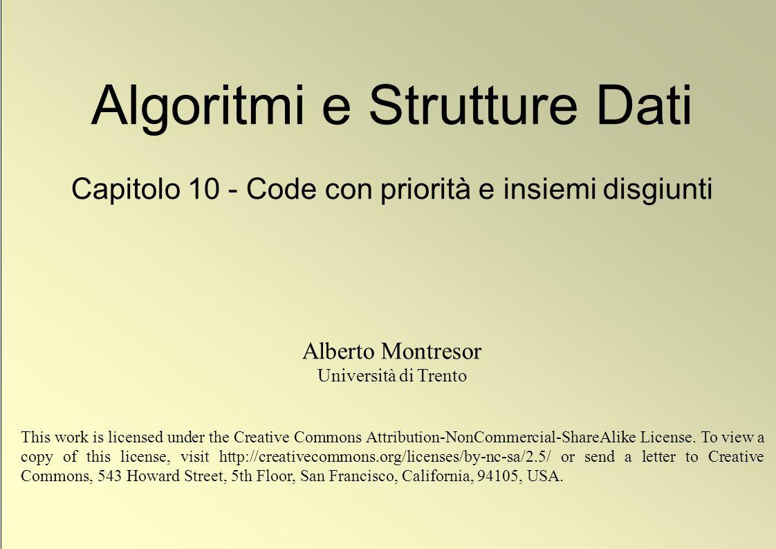 1 © Alberto Montresor Algoritmi e Strutture Dati Capitolo 10 - Code con priorità e insiemi disgiunti Alberto Montresor Università di Trento This work