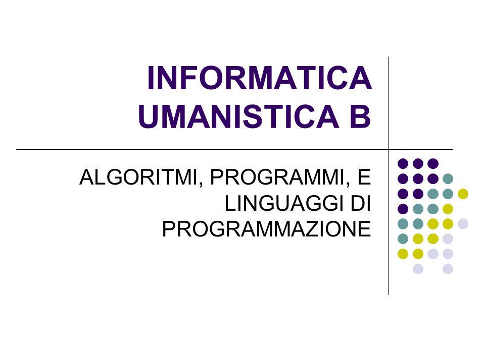INFORMATICA UMANISTICA B ALGORITMI, PROGRAMMI, E LINGUAGGI DI PROGRAMMAZIONE