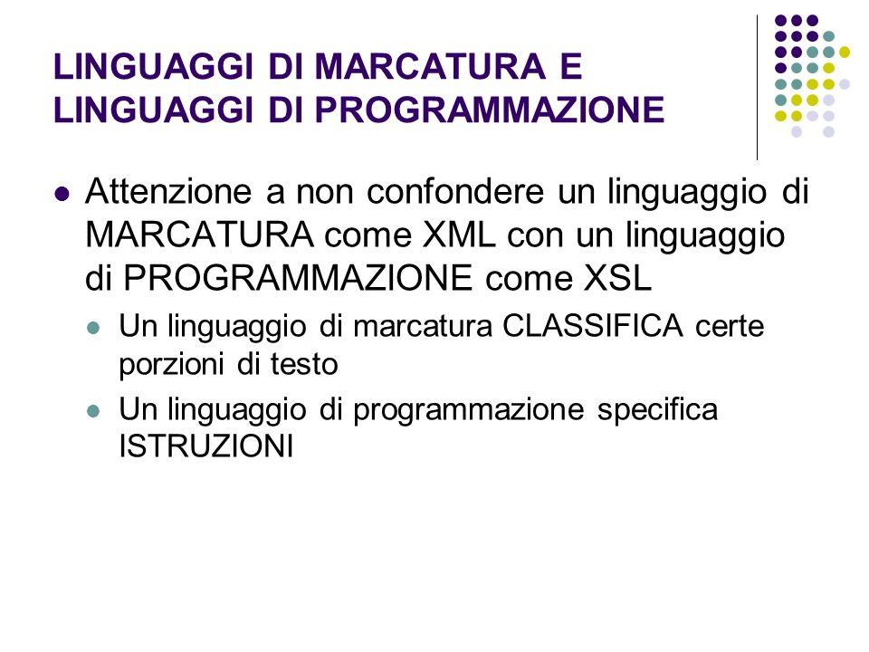 LINGUAGGI DI MARCATURA E LINGUAGGI DI PROGRAMMAZIONE Attenzione a non confondere un linguaggio di MARCATURA come XML con un linguaggio di PROGRAMMAZIO