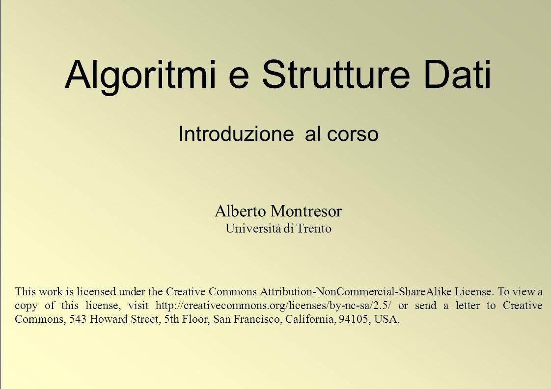 1 © Alberto Montresor 1 Algoritmi e Strutture Dati Introduzione al corso Alberto Montresor Università di Trento This work is licensed under the Creati