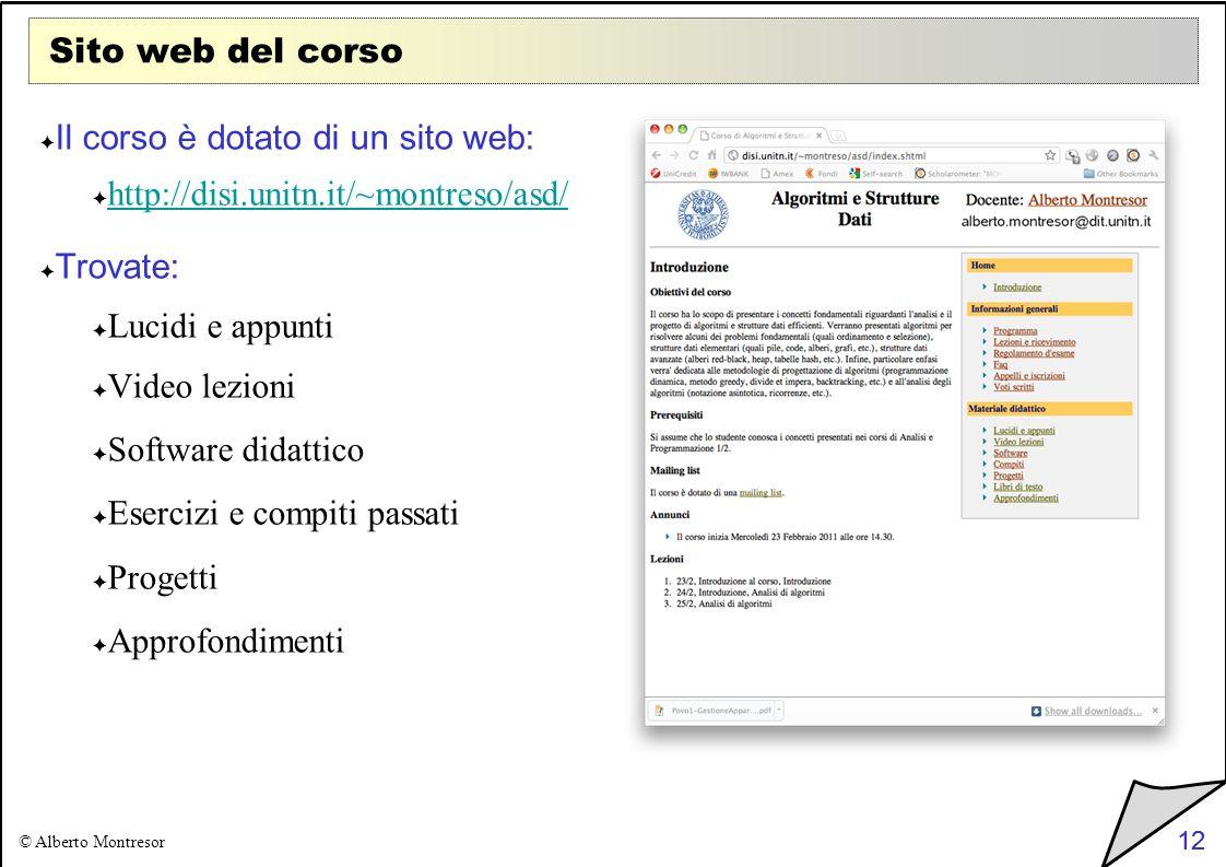 12 © Alberto Montresor 12 Sito web del corso Il corso è dotato di un sito web: http://disi.unitn.it/~montreso/asd/ Trovate: Lucidi e appunti Video lez