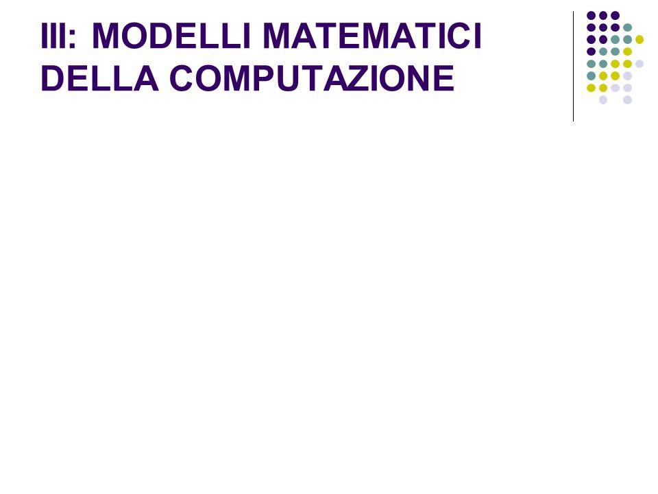 III: MODELLI MATEMATICI DELLA COMPUTAZIONE