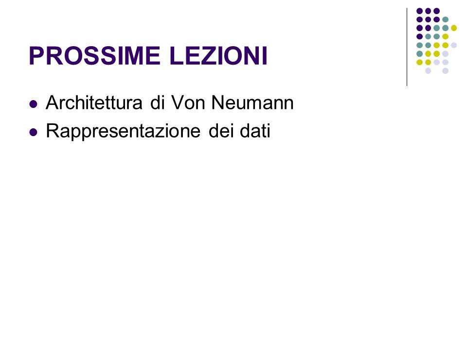 PROSSIME LEZIONI Architettura di Von Neumann Rappresentazione dei dati