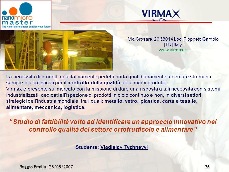 Reggio Emilia, 25/05/200726 Via Crosare, 26 38014 Loc. Pioppeto Gardolo [TN] Italy www.virmax.it www.virmax.it La necessità di prodotti qualitativamen