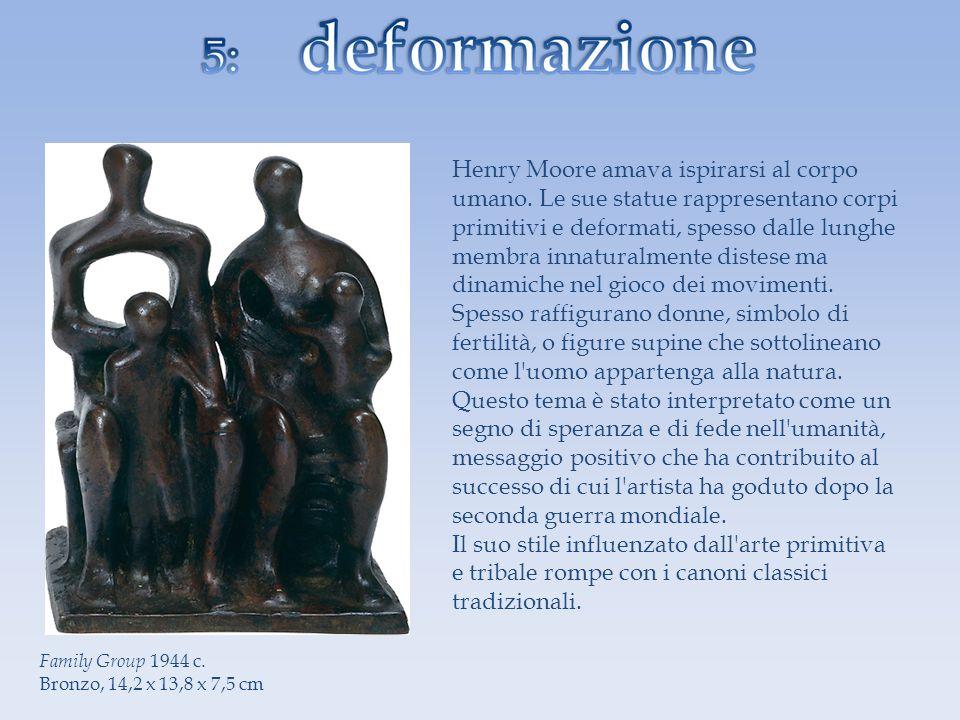 Family Group 1944 c. Bronzo, 14,2 x 13,8 x 7,5 cm Henry Moore amava ispirarsi al corpo umano. Le sue statue rappresentano corpi primitivi e deformati,