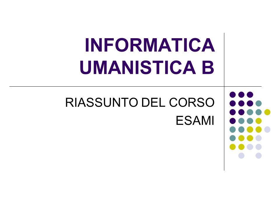 INFORMATICA UMANISTICA B RIASSUNTO DEL CORSO ESAMI