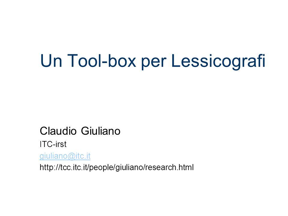 Un Tool-box per Lessicografi Claudio Giuliano ITC-irst giuliano@itc.it http://tcc.itc.it/people/giuliano/research.html