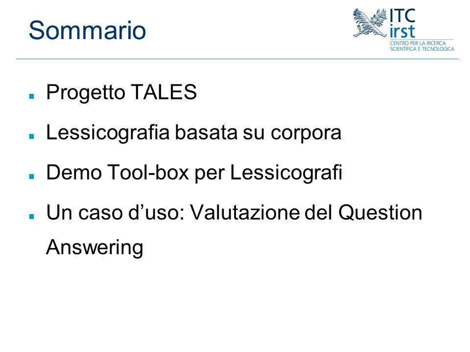 Sommario n Progetto TALES n Lessicografia basata su corpora n Demo Tool-box per Lessicografi n Un caso duso: Valutazione del Question Answering