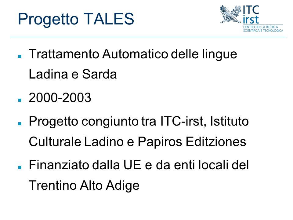 n Trattamento Automatico delle lingue Ladina e Sarda n 2000-2003 n Progetto congiunto tra ITC-irst, Istituto Culturale Ladino e Papiros Editziones n F