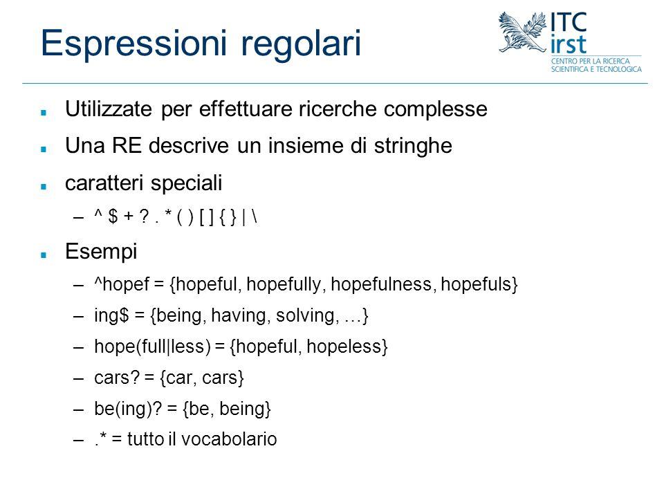 Espressioni regolari n Utilizzate per effettuare ricerche complesse n Una RE descrive un insieme di stringhe n caratteri speciali –^ $ + ?. * ( ) [ ]