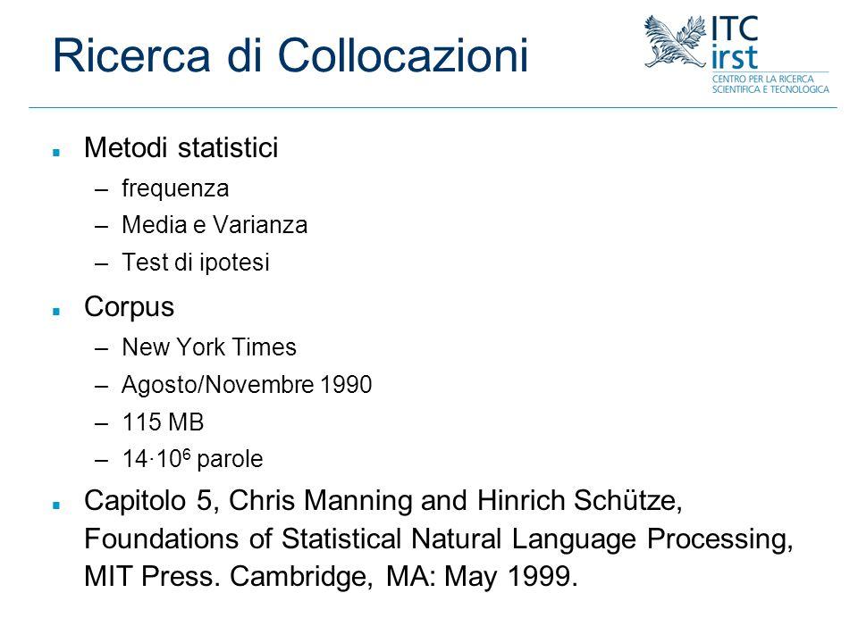 Ricerca di Collocazioni n Metodi statistici –frequenza –Media e Varianza –Test di ipotesi n Corpus –New York Times –Agosto/Novembre 1990 –115 MB –14·1