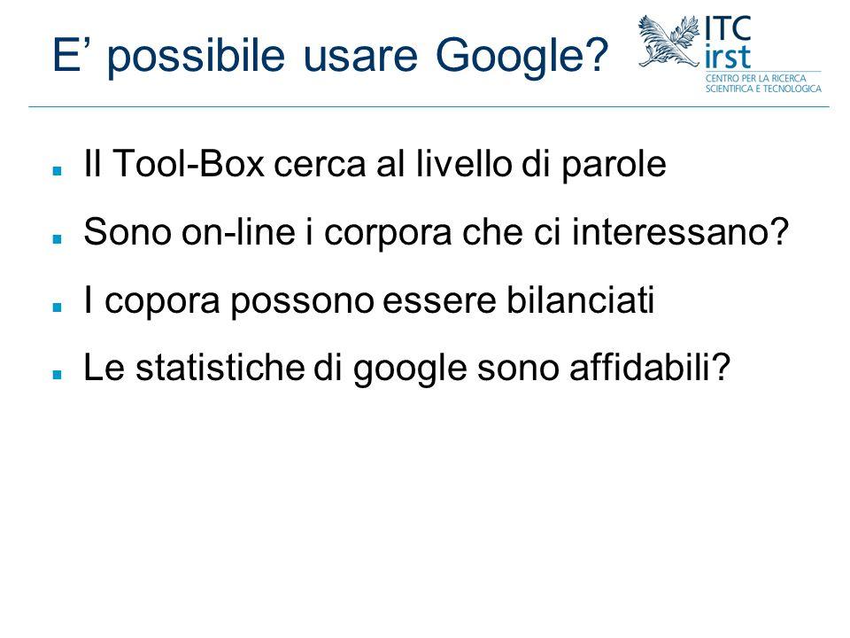 E possibile usare Google? n Il Tool-Box cerca al livello di parole n Sono on-line i corpora che ci interessano? n I copora possono essere bilanciati n