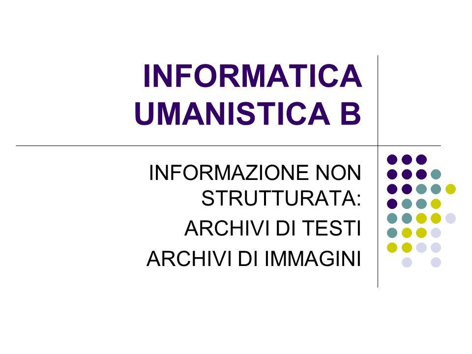 CONTENUTI DI QUESTA LEZIONE Informazione non strutturata Archivi di testi e Information retrieval Il modello vettoriale di ricerca informazioni Espressioni regolari Archivi di immagini ed image retrieval