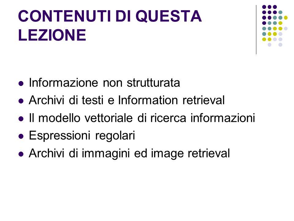 CONTENUTI DI QUESTA LEZIONE Informazione non strutturata Archivi di testi e Information retrieval Il modello vettoriale di ricerca informazioni Espres