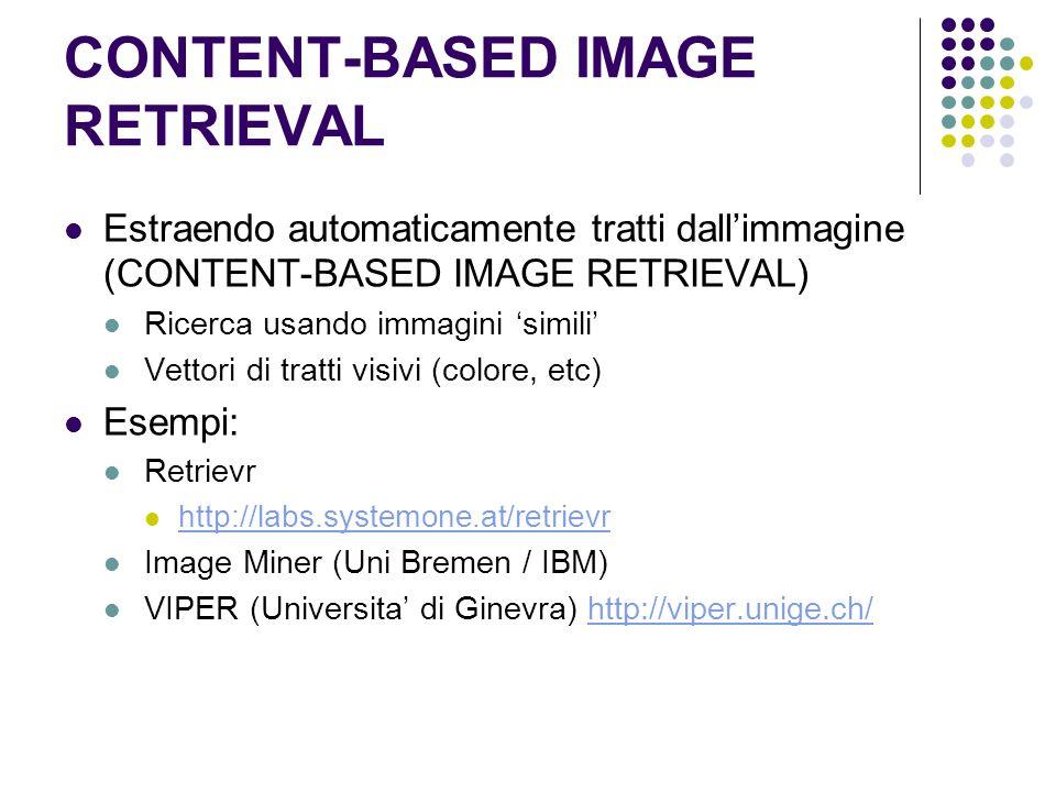 CONTENT-BASED IMAGE RETRIEVAL Estraendo automaticamente tratti dallimmagine (CONTENT-BASED IMAGE RETRIEVAL) Ricerca usando immagini simili Vettori di