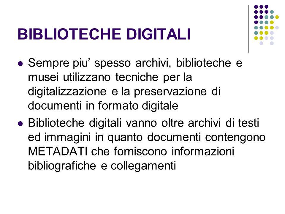 BIBLIOTECHE DIGITALI Sempre piu spesso archivi, biblioteche e musei utilizzano tecniche per la digitalizzazione e la preservazione di documenti in for