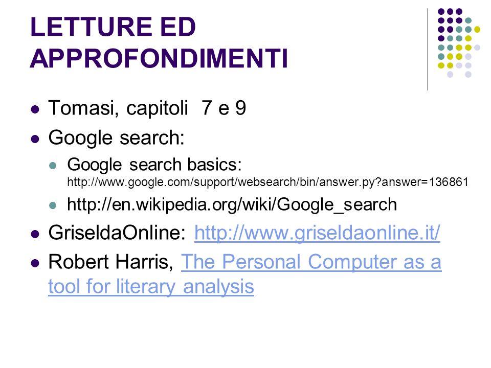 LETTURE ED APPROFONDIMENTI Tomasi, capitoli 7 e 9 Google search: Google search basics: http://www.google.com/support/websearch/bin/answer.py?answer=13