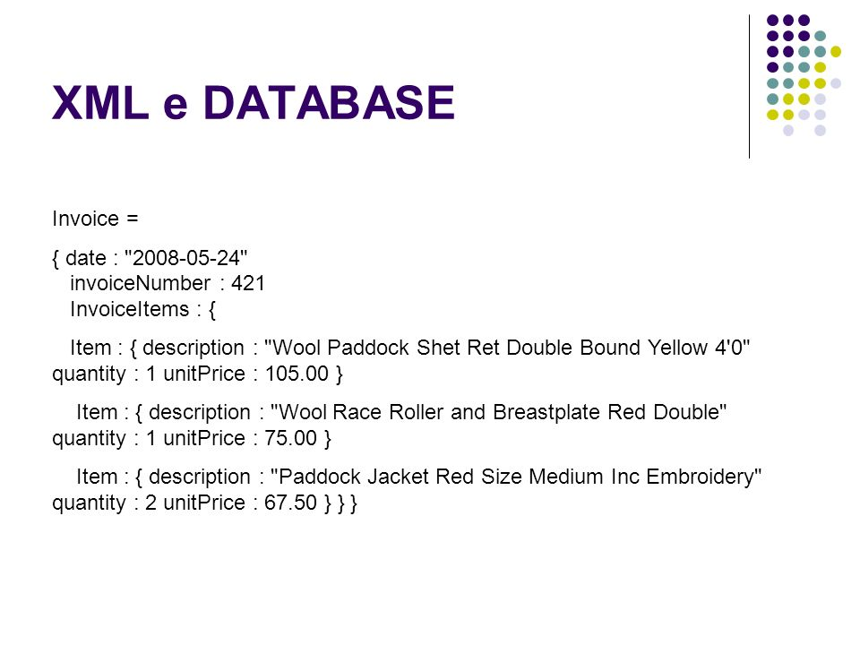 XML e DATABASE Invoice = { date :