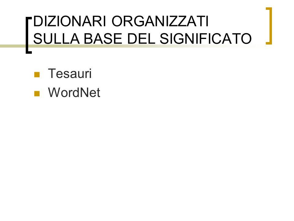 DIZIONARI ORGANIZZATI SULLA BASE DEL SIGNIFICATO Tesauri WordNet