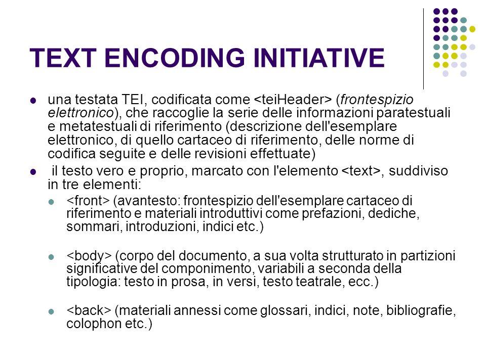 TEXT ENCODING INITIATIVE una testata TEI, codificata come (frontespizio elettronico), che raccoglie la serie delle informazioni paratestuali e metates