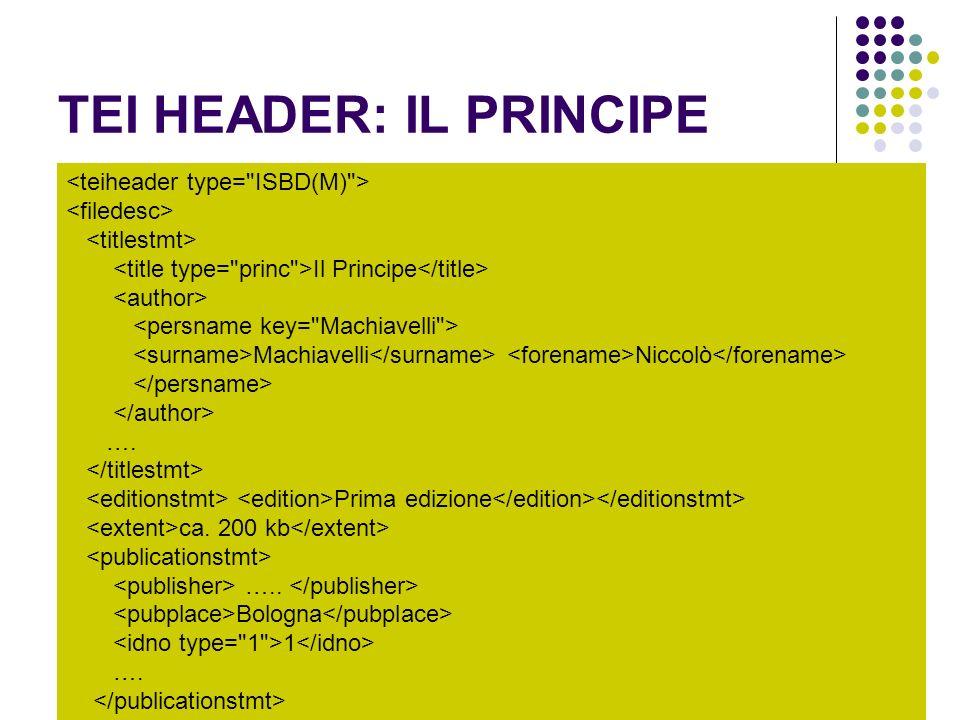 TEI HEADER: IL PRINCIPE Il Principe Machiavelli Niccolò …. Prima edizione ca. 200 kb ….. Bologna 1 ….