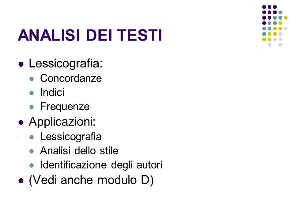 ANALISI DEI TESTI Lessicografia: Concordanze Indici Frequenze Applicazioni: Lessicografia Analisi dello stile Identificazione degli autori (Vedi anche modulo D)