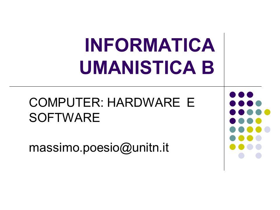 INFORMATICA UMANISTICA B COMPUTER: HARDWARE E SOFTWARE massimo.poesio@unitn.it