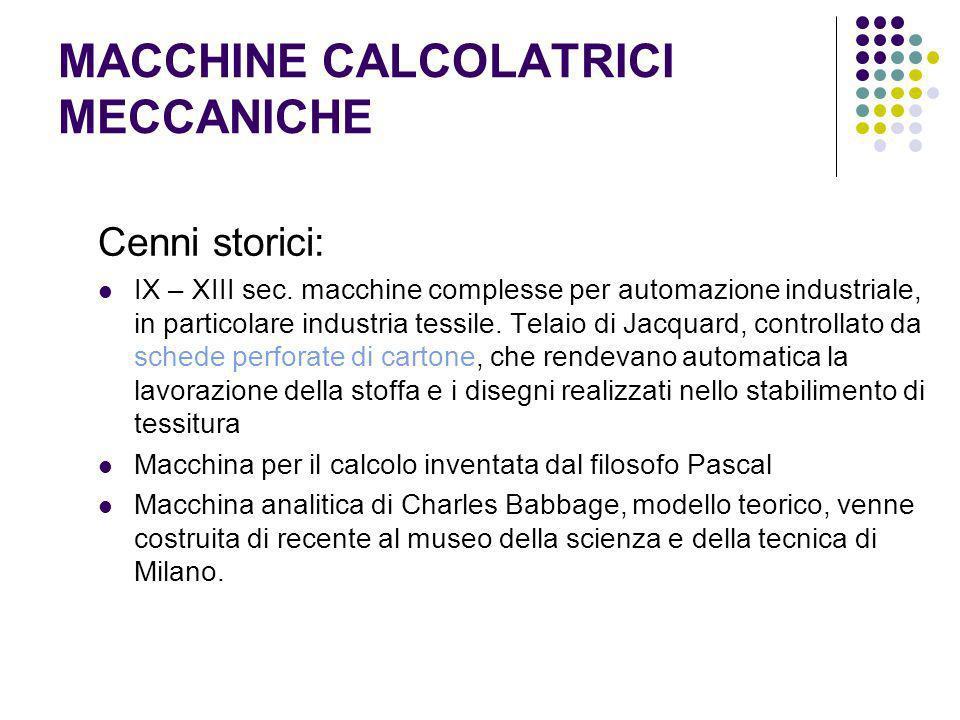 MACCHINE CALCOLATRICI MECCANICHE Cenni storici: IX – XIII sec. macchine complesse per automazione industriale, in particolare industria tessile. Telai
