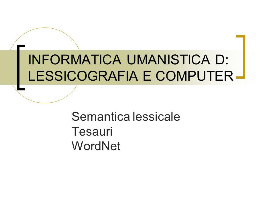 INFORMATICA UMANISTICA D: LESSICOGRAFIA E COMPUTER Semantica lessicale Tesauri WordNet