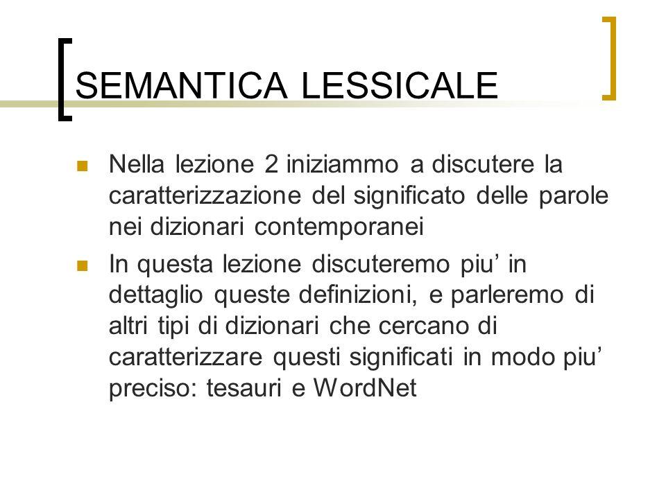 SEMANTICA LESSICALE Nella lezione 2 iniziammo a discutere la caratterizzazione del significato delle parole nei dizionari contemporanei In questa lezi