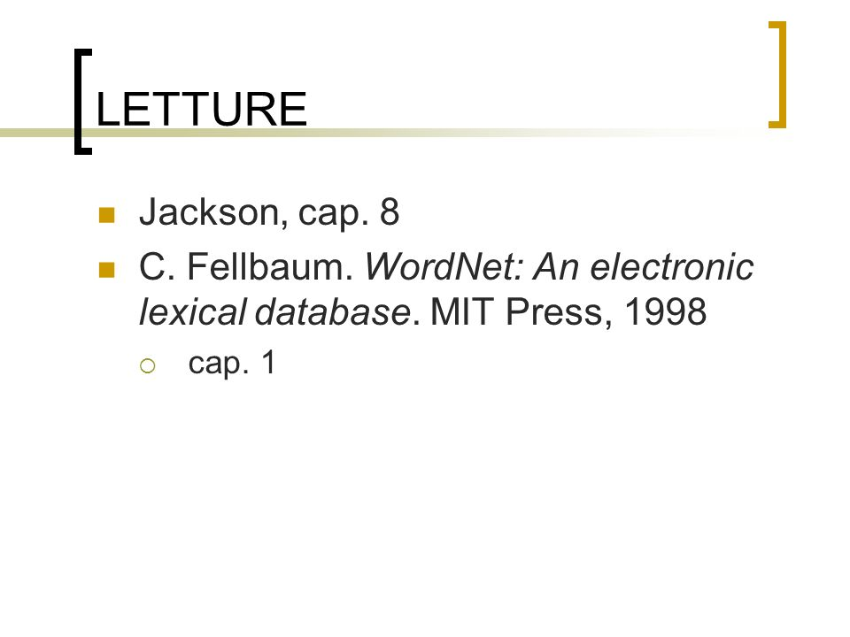 LETTURE Jackson, cap. 8 C. Fellbaum. WordNet: An electronic lexical database. MIT Press, 1998 cap. 1
