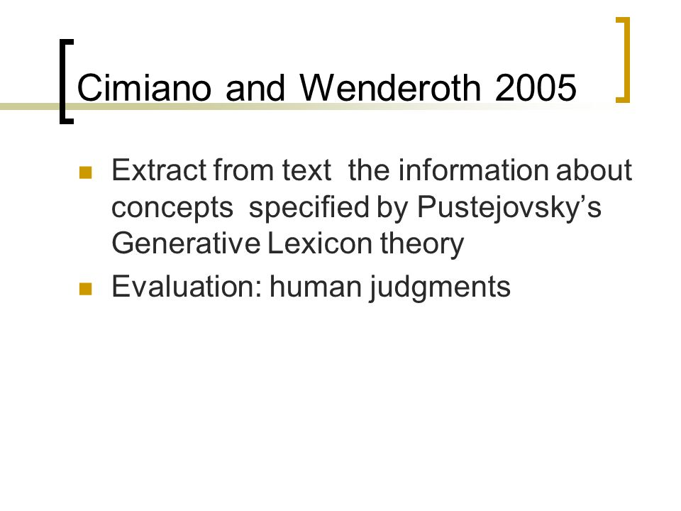 Cimiano and Wenderoth 2005 Extract from text the information about concepts specified by Pustejovskys Generative Lexicon theory Evaluation: human judgments