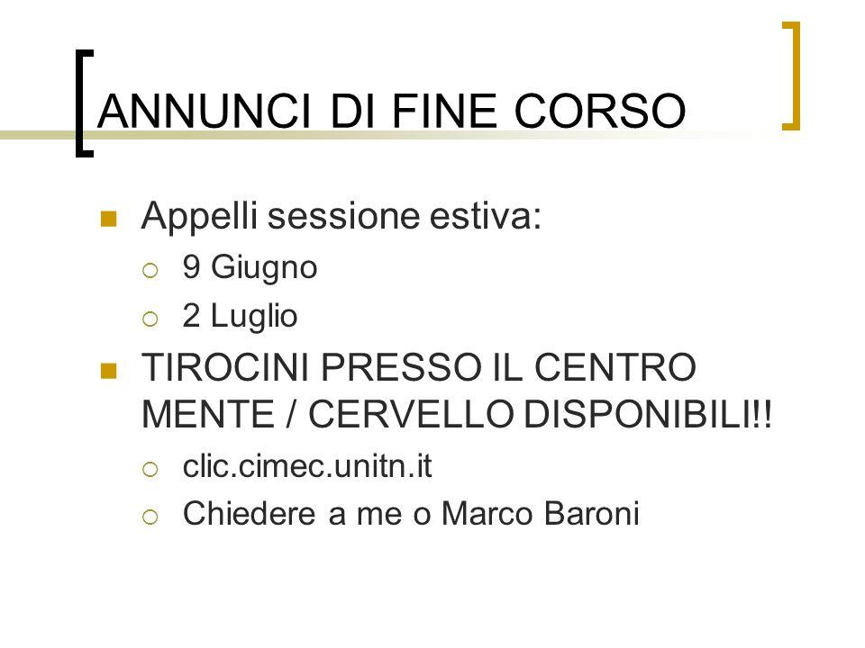 ANNUNCI DI FINE CORSO Appelli sessione estiva: 9 Giugno 2 Luglio TIROCINI PRESSO IL CENTRO MENTE / CERVELLO DISPONIBILI!.
