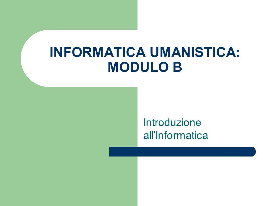INFORMATICA UMANISTICA: MODULO B Introduzione allInformatica