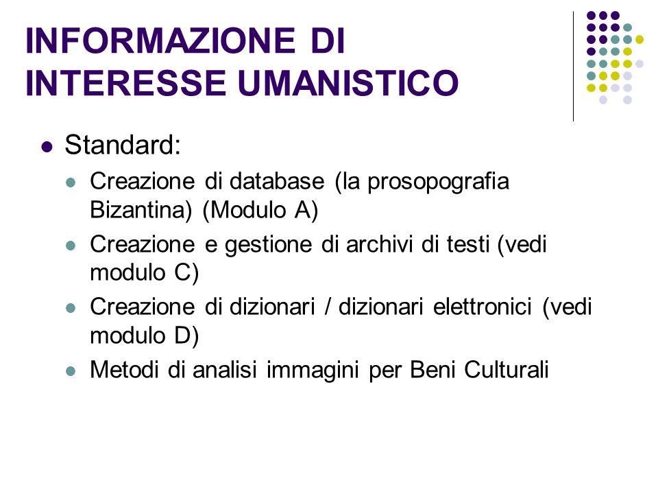 INFORMAZIONE DI INTERESSE UMANISTICO Standard: Creazione di database (la prosopografia Bizantina) (Modulo A) Creazione e gestione di archivi di testi