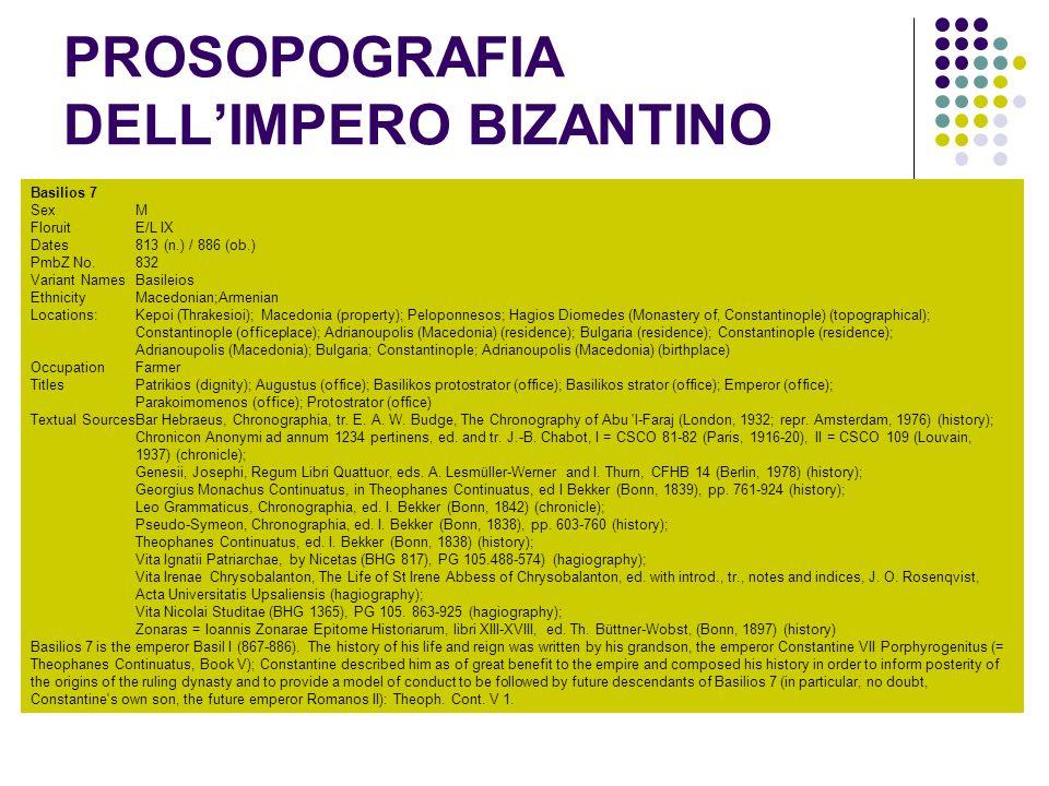 PROSOPOGRAFIA DELLIMPERO BIZANTINO Basilios 7 Sex M FloruitE/L IX Dates813 (n.) / 886 (ob.) PmbZ No.832 Variant NamesBasileios EthnicityMacedonian;Arm