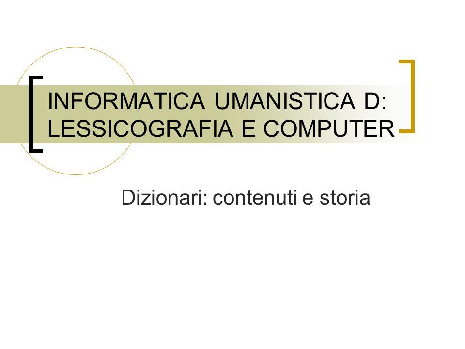 INFORMATICA UMANISTICA D: LESSICOGRAFIA E COMPUTER Dizionari: contenuti e storia