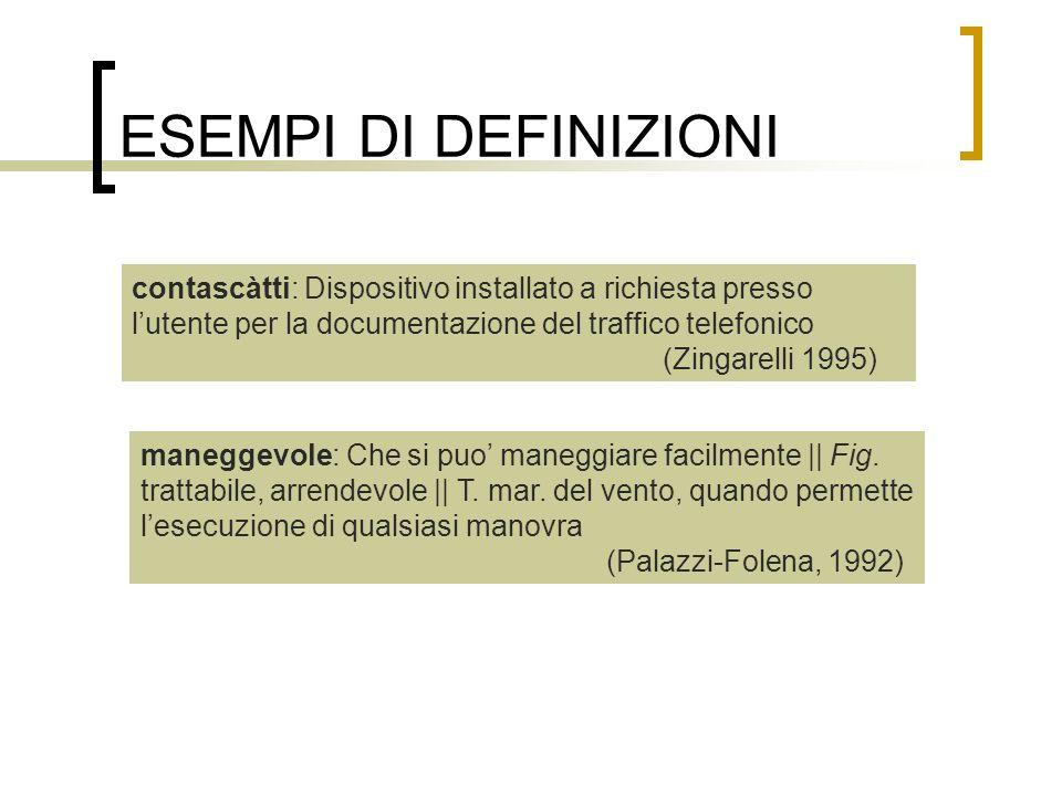 ESEMPI DI DEFINIZIONI contascàtti: Dispositivo installato a richiesta presso lutente per la documentazione del traffico telefonico (Zingarelli 1995) m