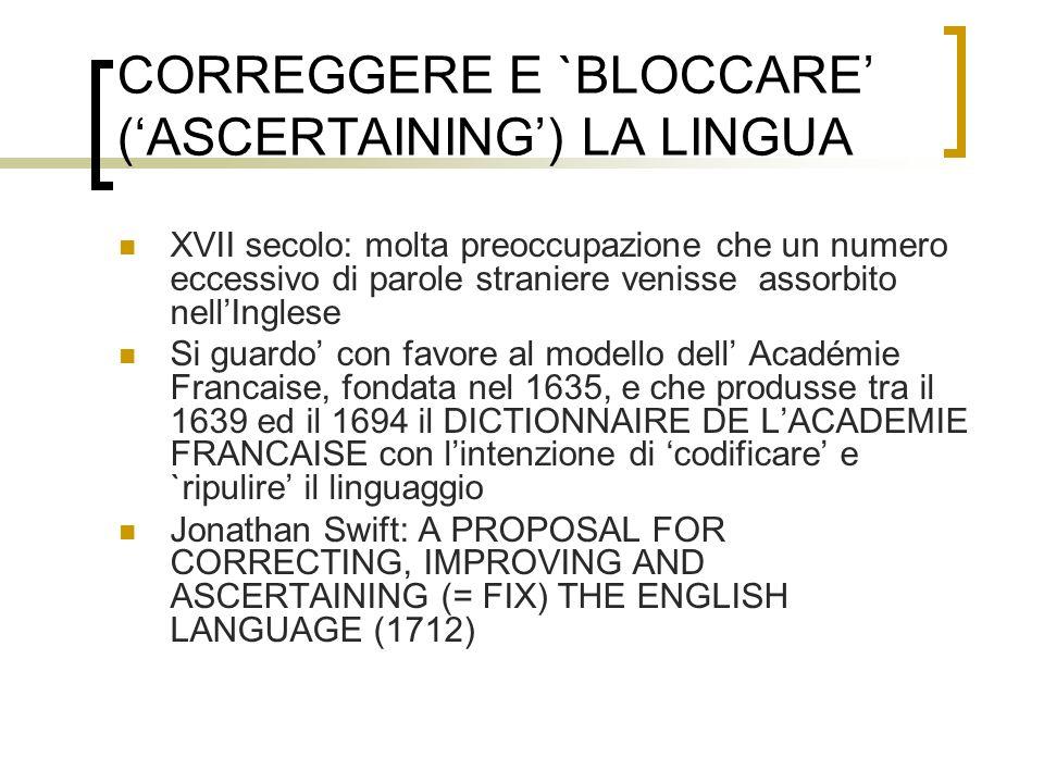 CORREGGERE E `BLOCCARE (ASCERTAINING) LA LINGUA XVII secolo: molta preoccupazione che un numero eccessivo di parole straniere venisse assorbito nellIn