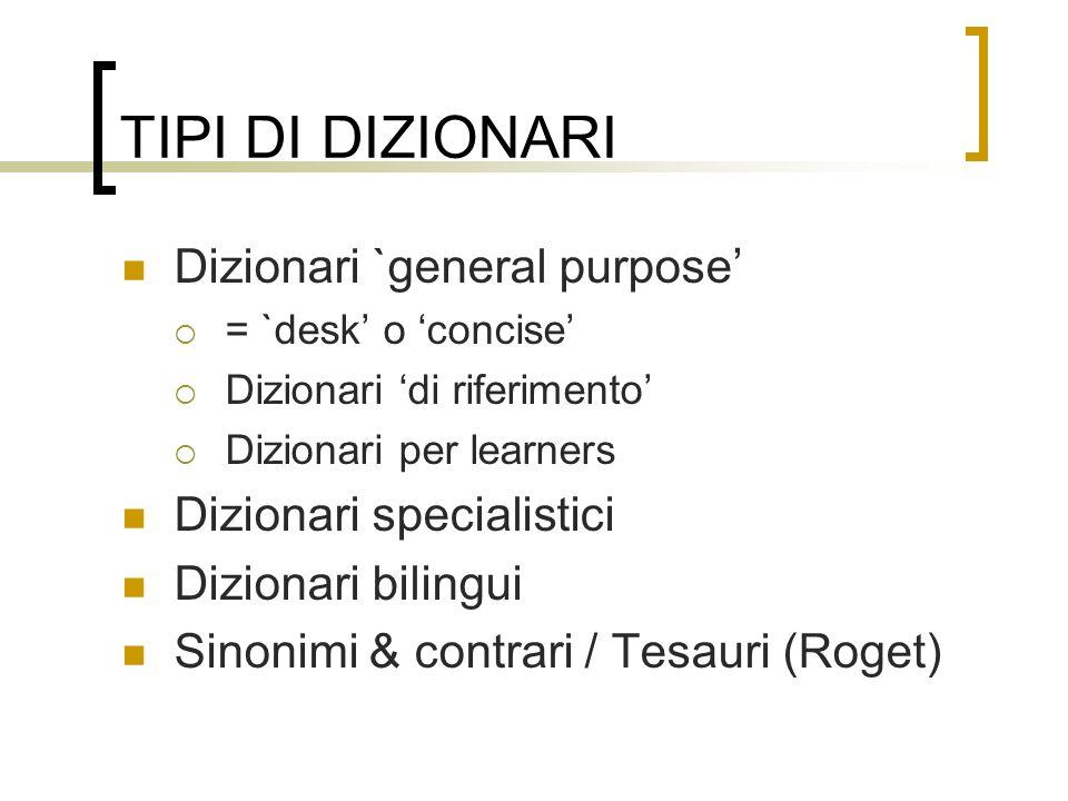 TIPI DI DIZIONARI Dizionari `general purpose = `desk o concise Dizionari di riferimento Dizionari per learners Dizionari specialistici Dizionari bilin