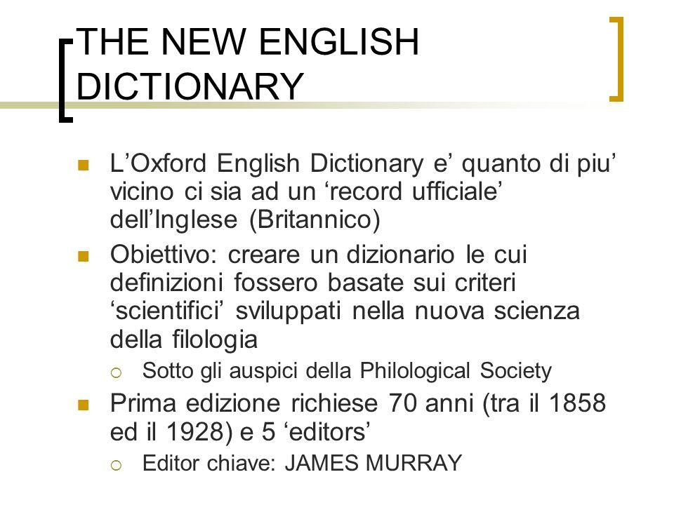 THE NEW ENGLISH DICTIONARY LOxford English Dictionary e quanto di piu vicino ci sia ad un record ufficiale dellInglese (Britannico) Obiettivo: creare