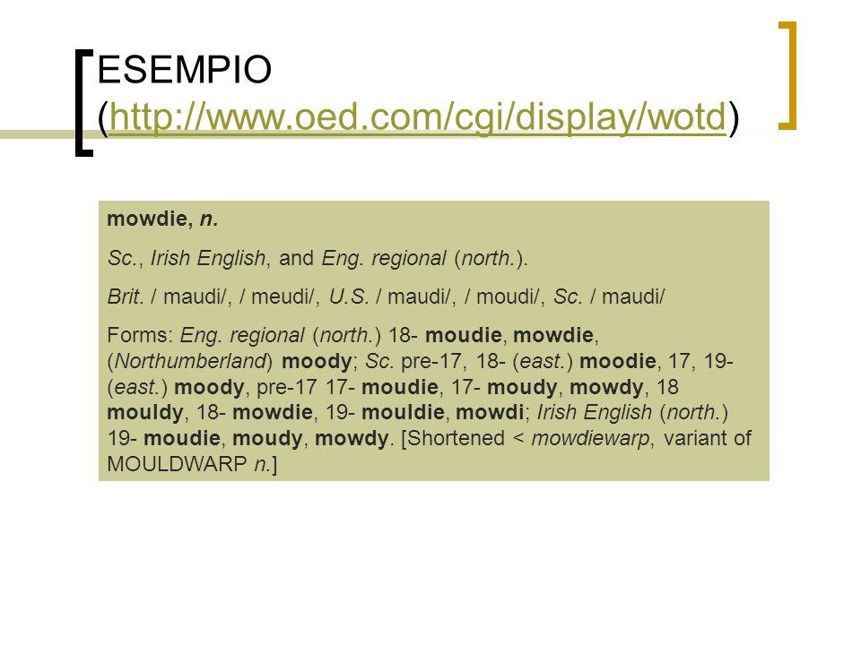 ESEMPIO (http://www.oed.com/cgi/display/wotd)http://www.oed.com/cgi/display/wotd mowdie, n. Sc., Irish English, and Eng. regional (north.). Brit. / ma
