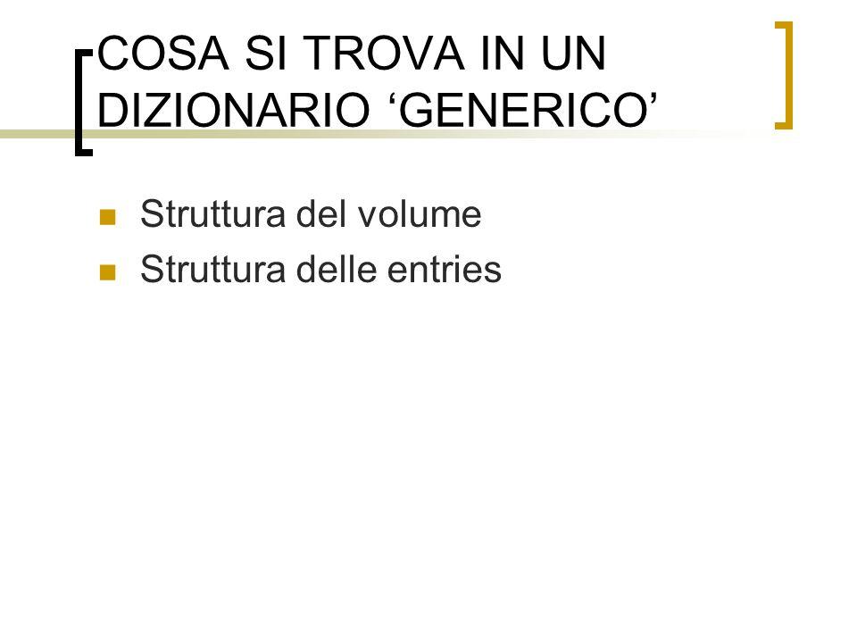 COSA SI TROVA IN UN DIZIONARIO GENERICO Struttura del volume Struttura delle entries