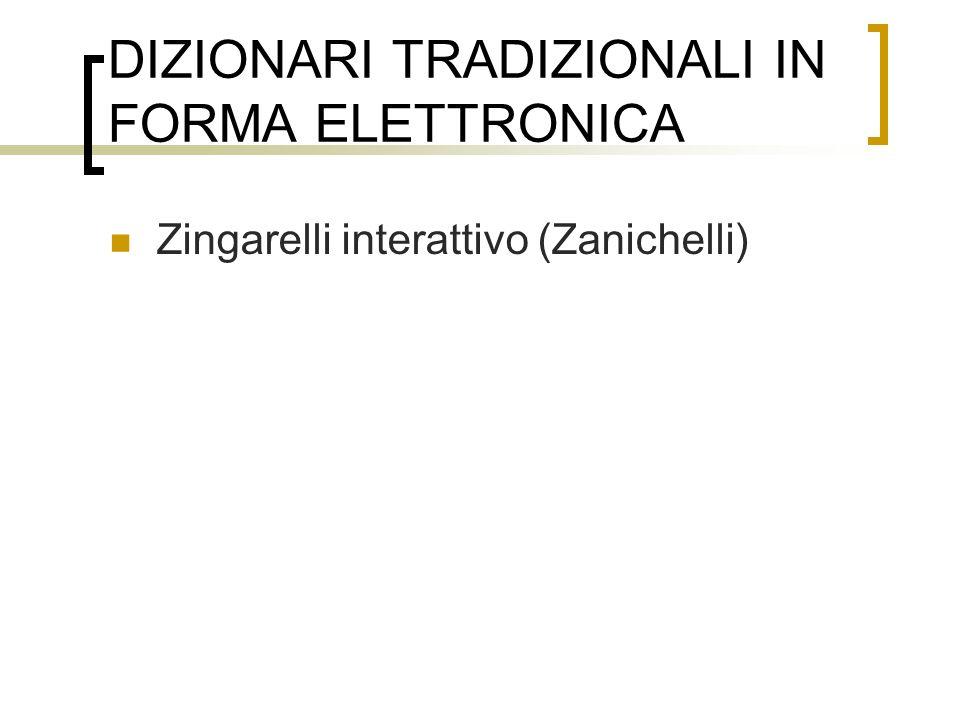 DIZIONARI TRADIZIONALI IN FORMA ELETTRONICA Zingarelli interattivo (Zanichelli)
