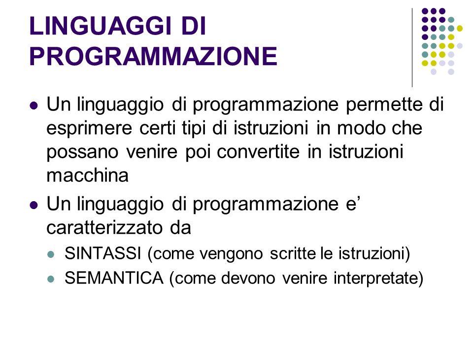 LINGUAGGI DI PROGRAMMAZIONE Un linguaggio di programmazione permette di esprimere certi tipi di istruzioni in modo che possano venire poi convertite i