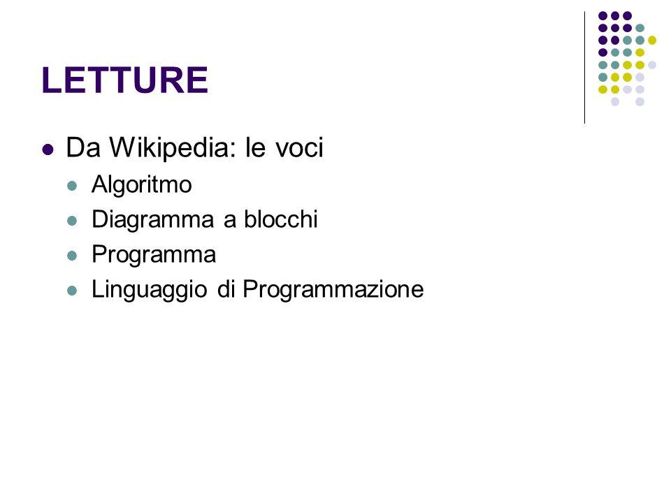 LETTURE Da Wikipedia: le voci Algoritmo Diagramma a blocchi Programma Linguaggio di Programmazione