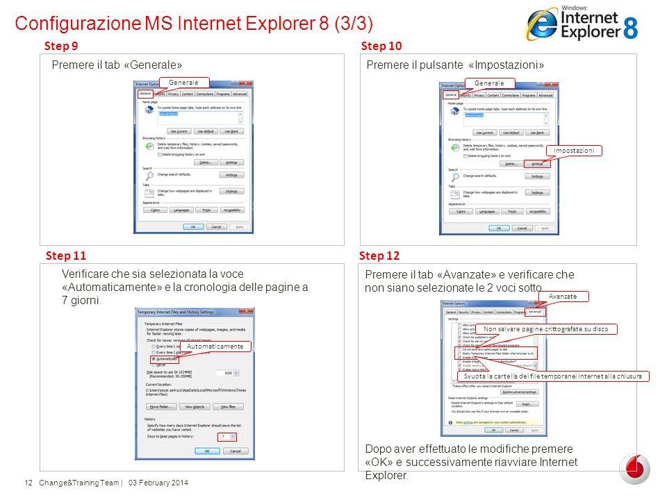Change&Training Team | 03 February 201412 Configurazione MS Internet Explorer 8 (3/3) Premere il pulsante «Impostazioni» Step 10 Verificare che sia se