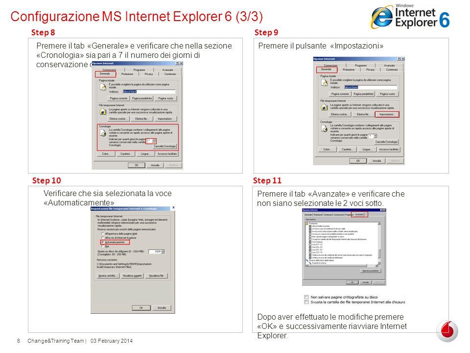 Change&Training Team | 03 February 20146 Configurazione MS Internet Explorer 6 (3/3) Premere il pulsante «Impostazioni» Step 9 Verificare che sia sele